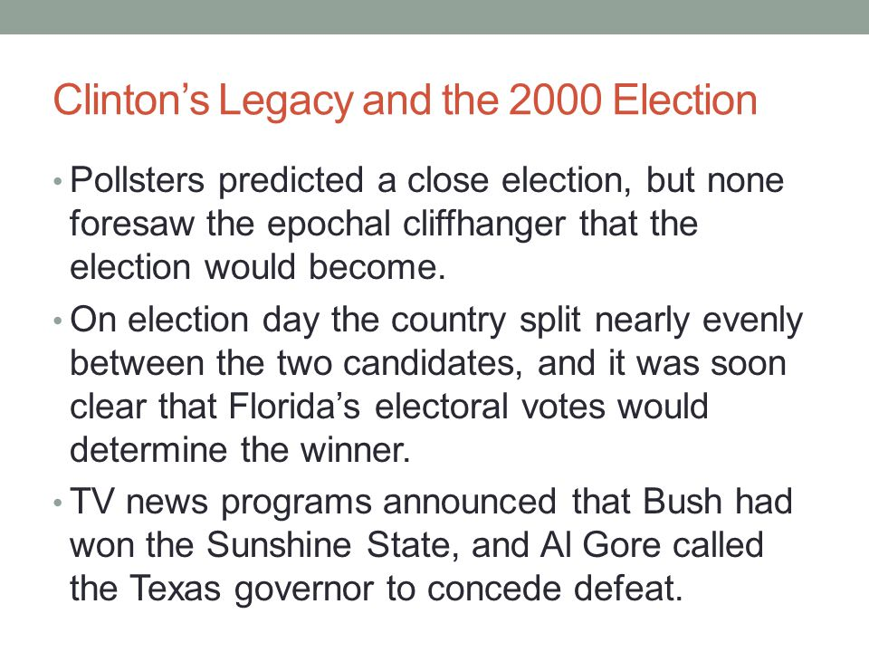 Clinton's Legacy and the 2000 Election Pollsters predicted a close election, but none foresaw the epochal cliffhanger that the election would become.