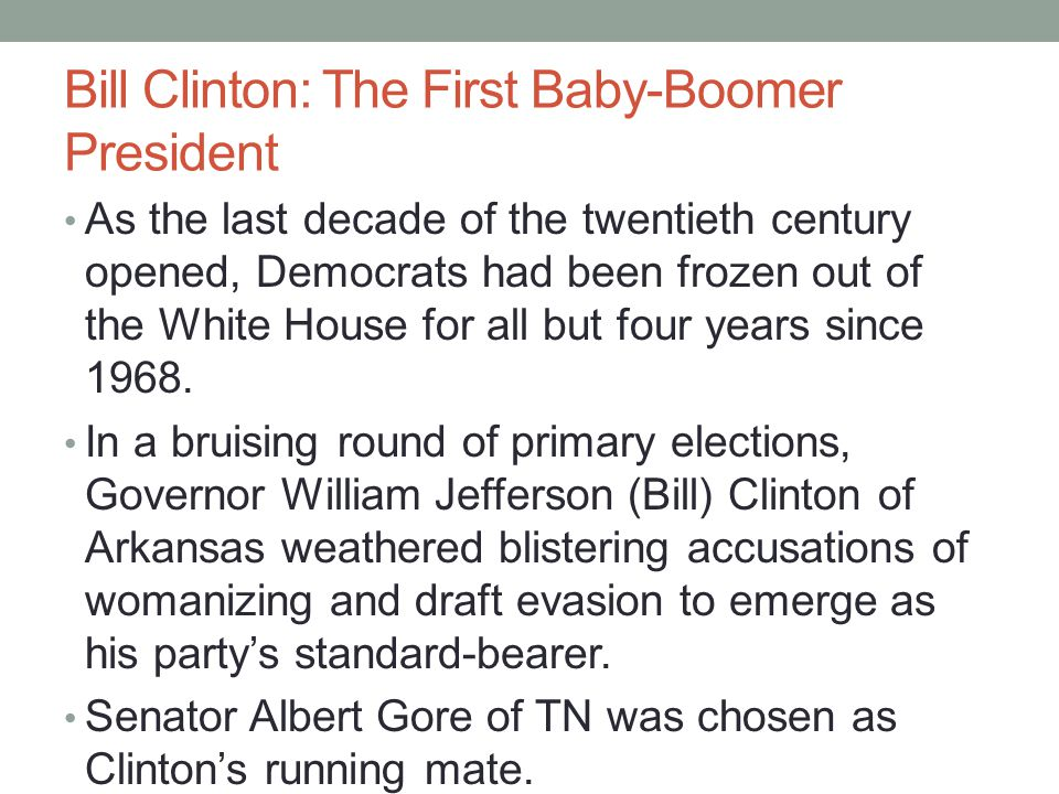 Bill Clinton: The First Baby-Boomer President Clinton was considered a new Democrat and had formed the Democratic Leadership Council to point the party away from its traditional antibusiness, champion-of-the- underdog orientation and toward progrowth, strong defense, and anticrime policies.