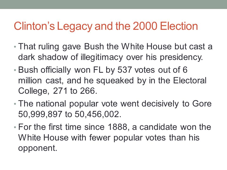 Clinton's Legacy and the 2000 Election That ruling gave Bush the White House but cast a dark shadow of illegitimacy over his presidency. Bush official