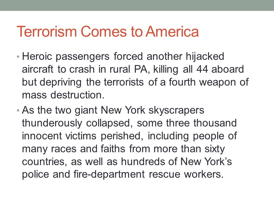 Terrorism Comes to America Heroic passengers forced another hijacked aircraft to crash in rural PA, killing all 44 aboard but depriving the terrorists