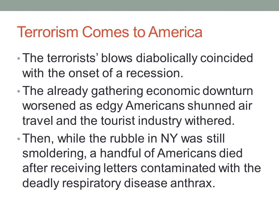 Terrorism Comes to America The terrorists' blows diabolically coincided with the onset of a recession. The already gathering economic downturn worsene