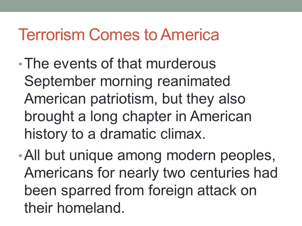 Terrorism Comes to America The events of that murderous September morning reanimated American patriotism, but they also brought a long chapter in Amer