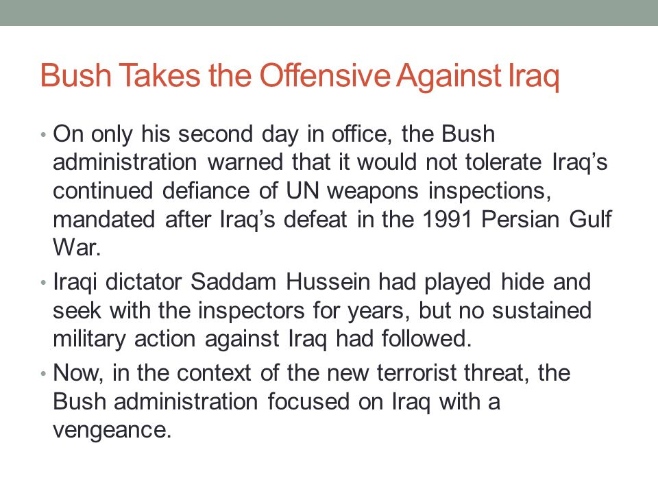 Bush Takes the Offensive Against Iraq On only his second day in office, the Bush administration warned that it would not tolerate Iraq's continued def