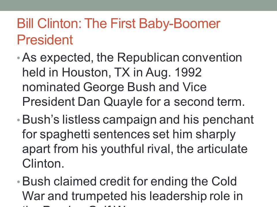 Bill Clinton: The First Baby-Boomer President As expected, the Republican convention held in Houston, TX in Aug. 1992 nominated George Bush and Vice P
