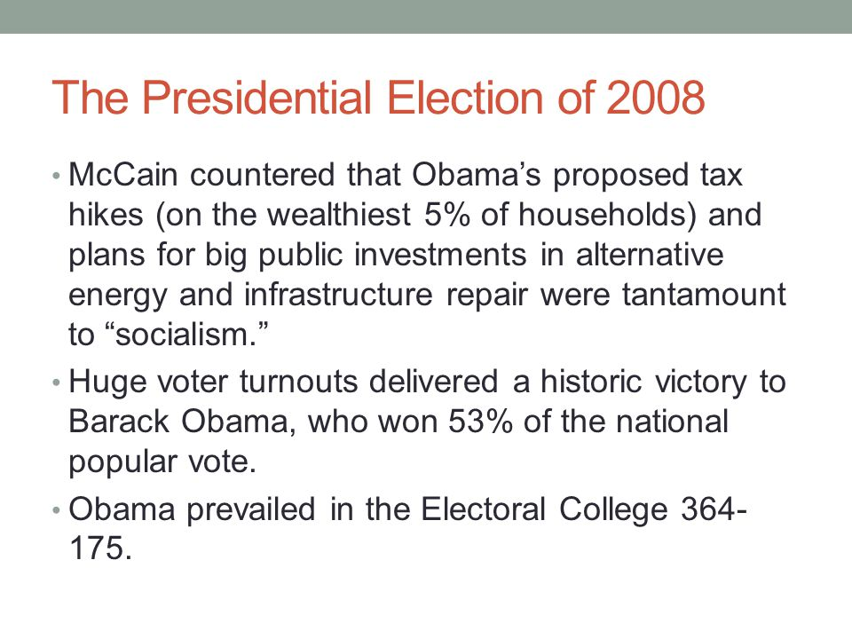 The Presidential Election of 2008 McCain countered that Obama's proposed tax hikes (on the wealthiest 5% of households) and plans for big public inves