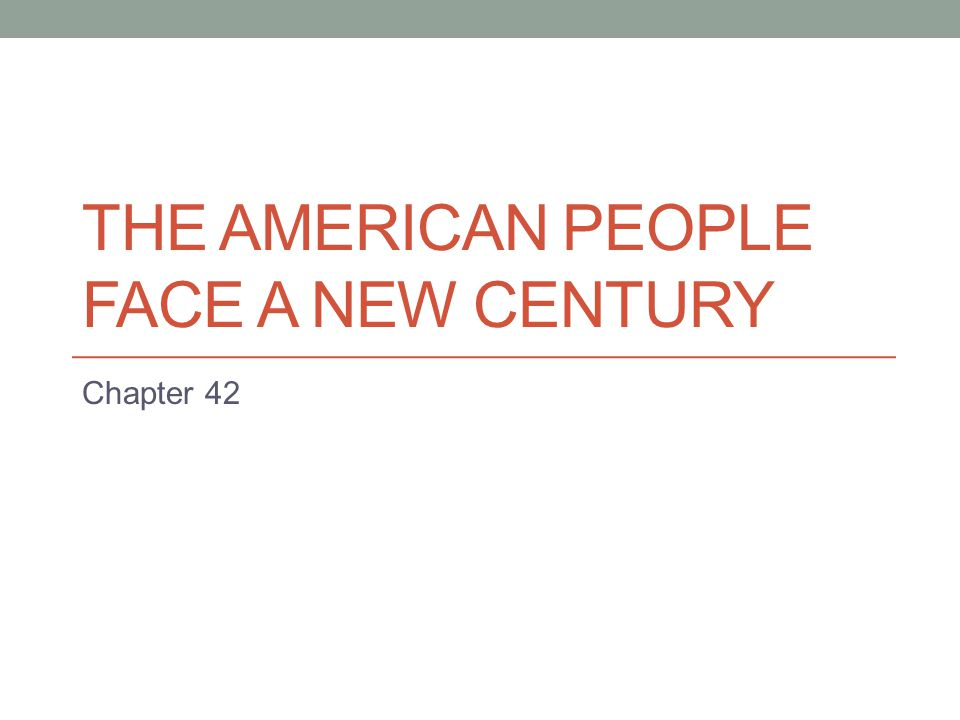 THE AMERICAN PEOPLE FACE A NEW CENTURY Chapter 42