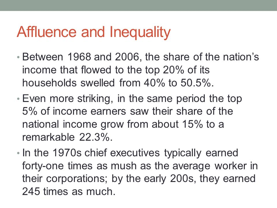 Affluence and Inequality Between 1968 and 2006, the share of the nation's income that flowed to the top 20% of its households swelled from 40% to 50.5