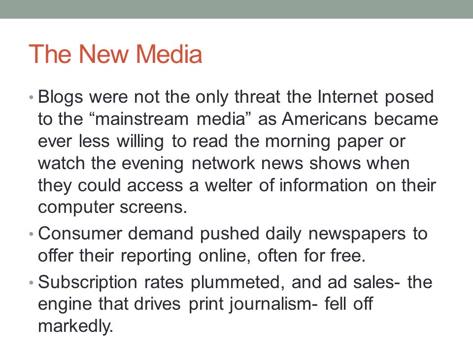 "The New Media Blogs were not the only threat the Internet posed to the ""mainstream media"" as Americans became ever less willing to read the morning pa"