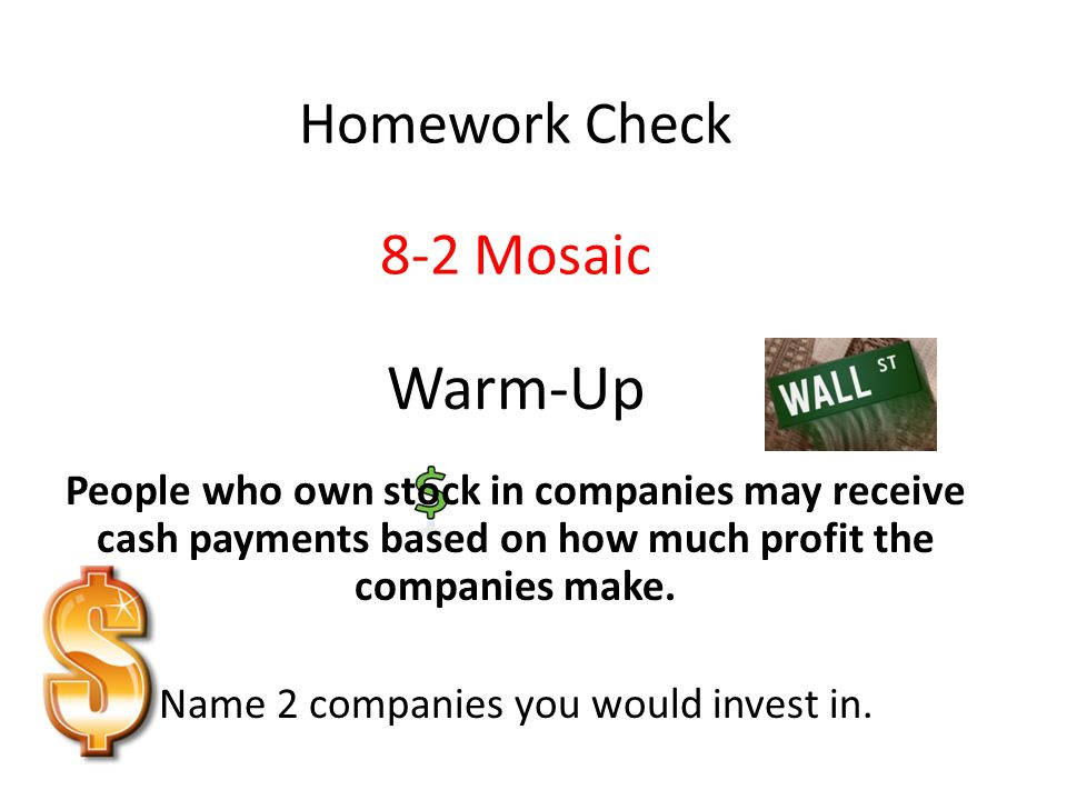 Warm-Up People who own stock in companies may receive cash payments based on how much profit the companies make.