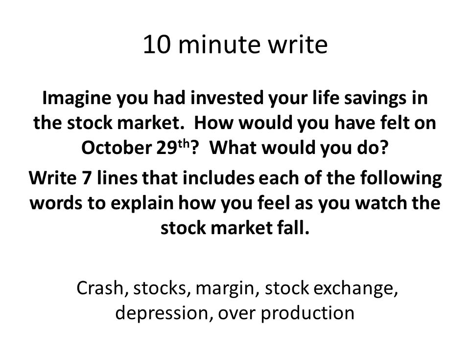 10 minute write Imagine you had invested your life savings in the stock market.