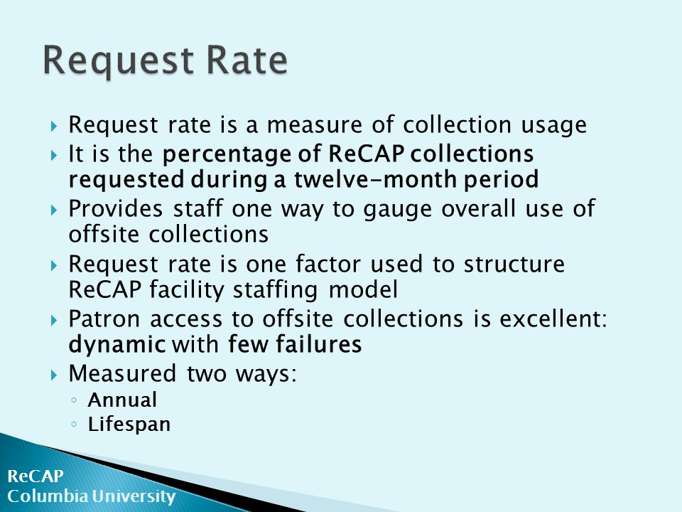 ReCAP Columbia University  Request rate is a measure of collection usage  It is the percentage of ReCAP collections requested during a twelve-month