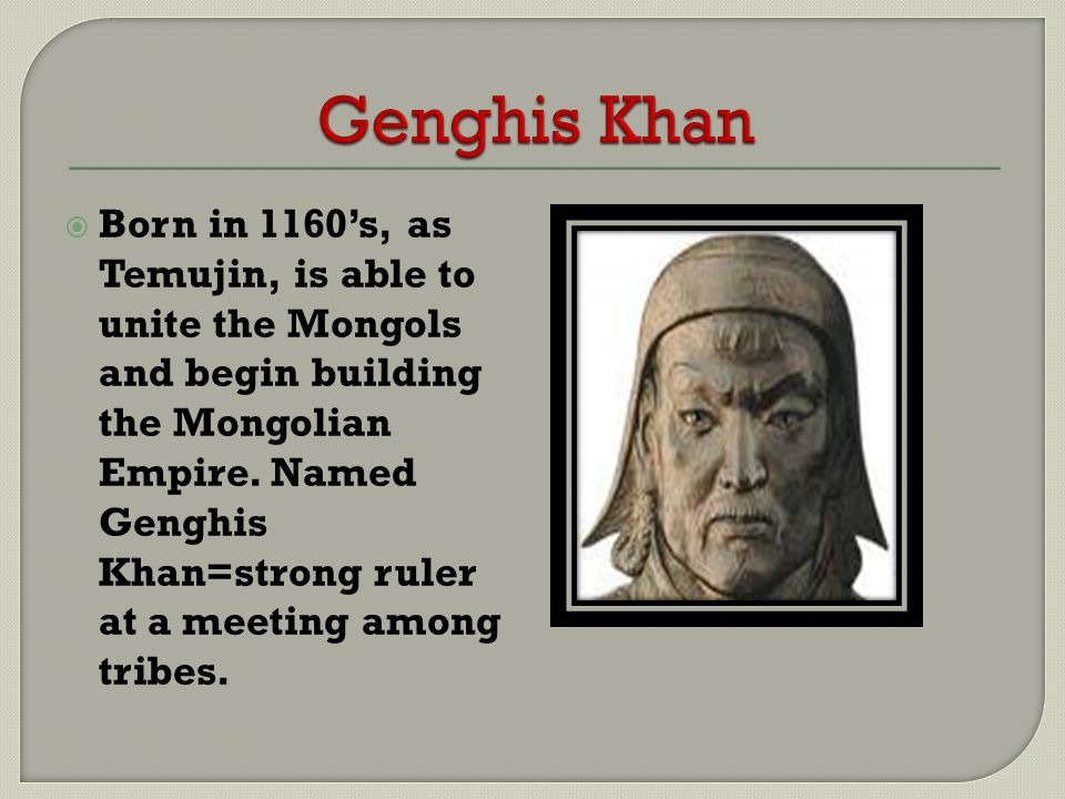  Mongols lived in the area north of China known as Mongolia.