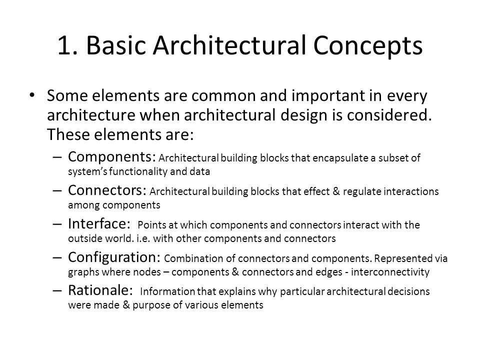 1. Basic Architectural Concepts Some elements are common and important in every architecture when architectural design is considered. These elements a