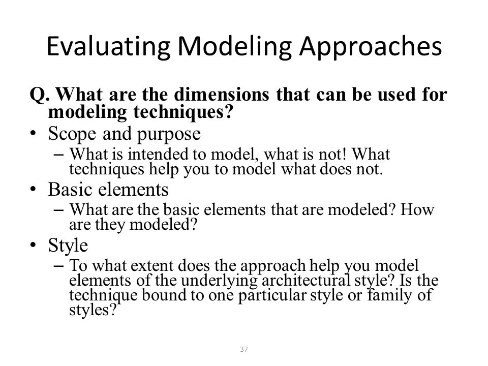 Evaluating Modeling Approaches Q.What are the dimensions that can be used for modeling techniques.