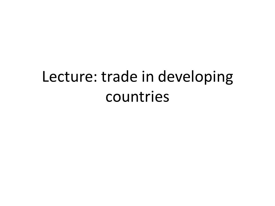 Lecture: trade in developing countries