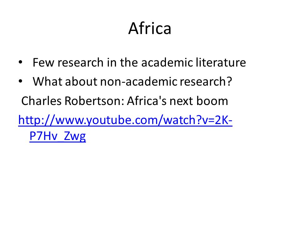 Africa Few research in the academic literature What about non-academic research.