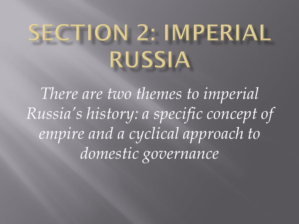There are two themes to imperial Russia's history: a specific concept of empire and a cyclical approach to domestic governance