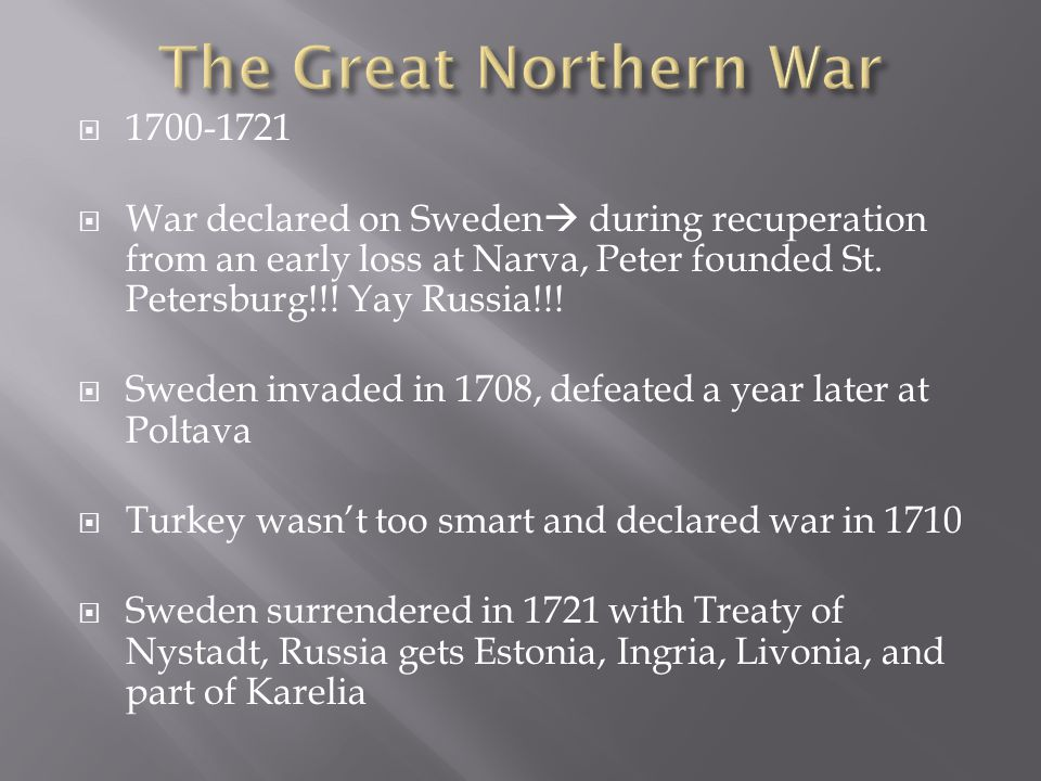  1700-1721  War declared on Sweden  during recuperation from an early loss at Narva, Peter founded St.