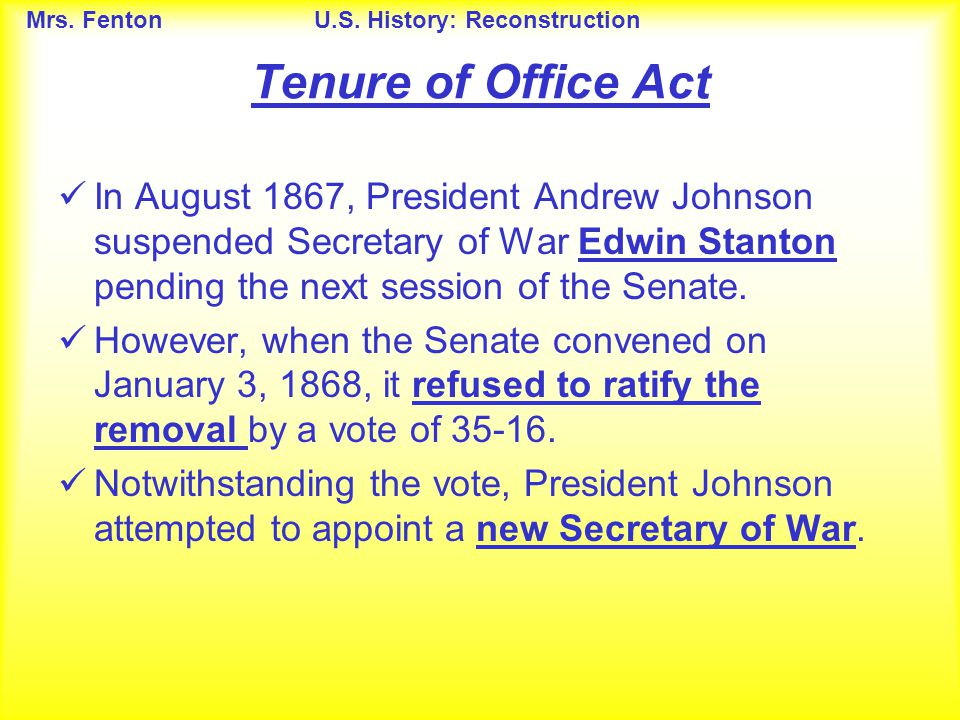 Mrs. FentonU.S. History: Reconstruction In August 1867, President Andrew Johnson suspended Secretary of War Edwin Stanton pending the next session of