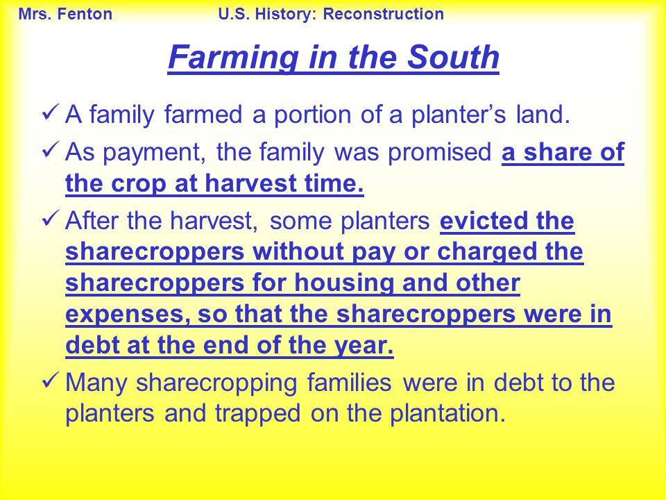 Mrs. FentonU.S. History: Reconstruction A family farmed a portion of a planter's land. As payment, the family was promised a share of the crop at harv