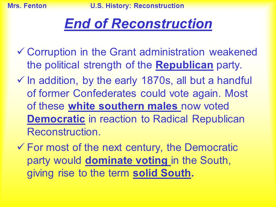 Mrs. FentonU.S. History: Reconstruction End of Reconstruction Corruption in the Grant administration weakened the political strength of the Republican