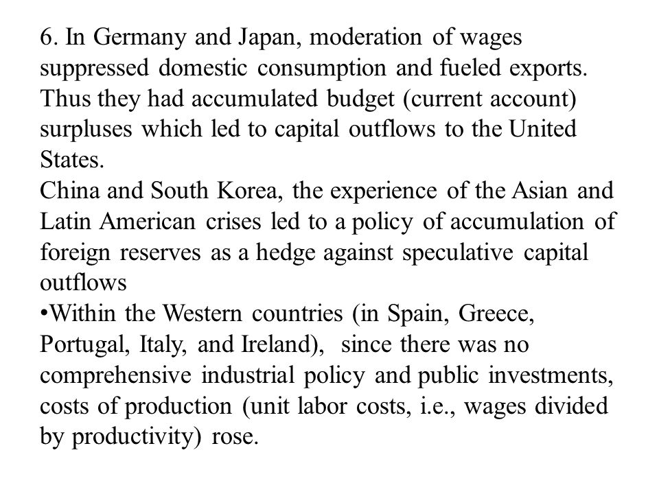 6. In Germany and Japan, moderation of wages suppressed domestic consumption and fueled exports.