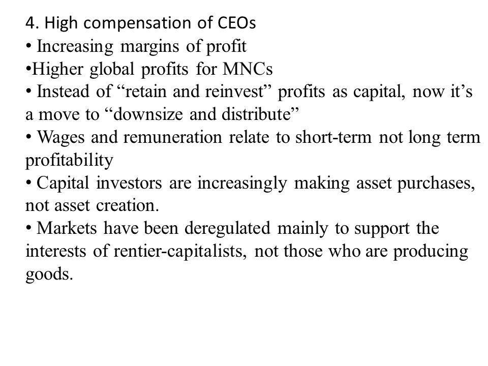 "4. High compensation of CEOs Increasing margins of profit Higher global profits for MNCs Instead of ""retain and reinvest"" profits as capital, now it's"