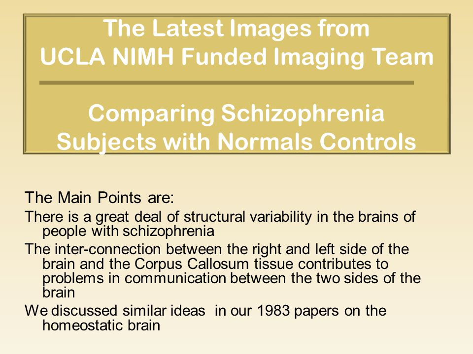 The Latest Images from UCLA NIMH Funded Imaging Team Comparing Schizophrenia Subjects with Normals Controls The Main Points are: There is a great deal