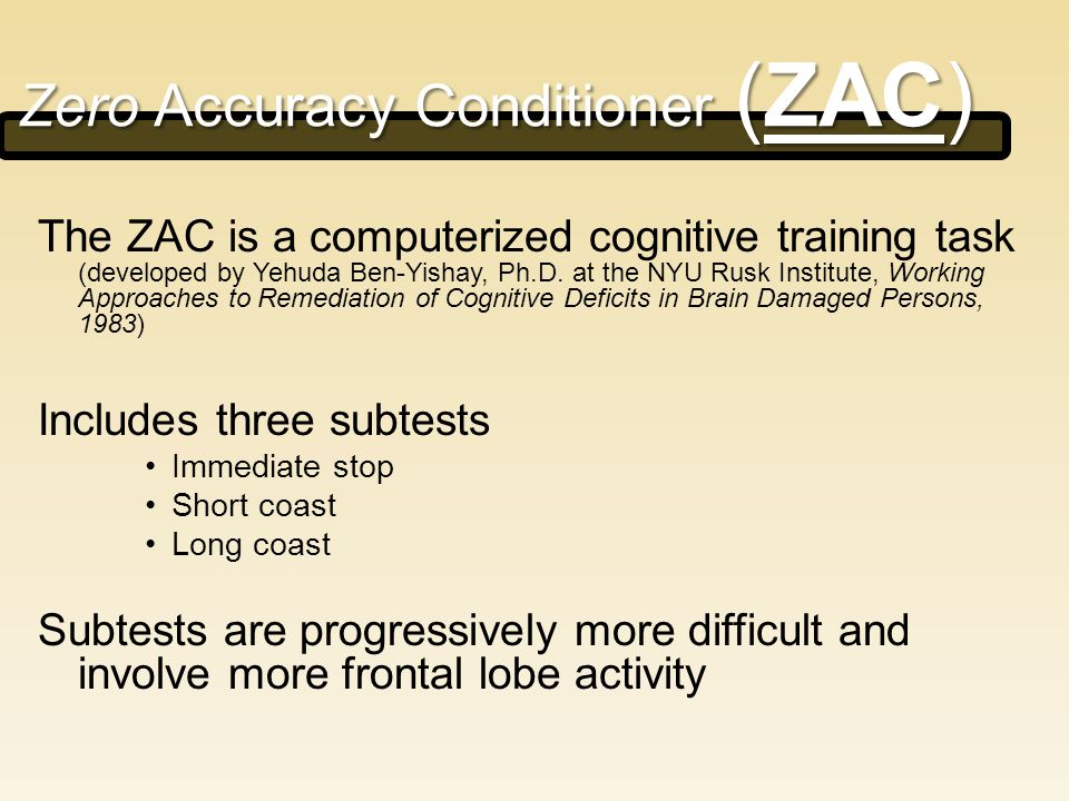 The ZAC is a computerized cognitive training task (developed by Yehuda Ben-Yishay, Ph.D.