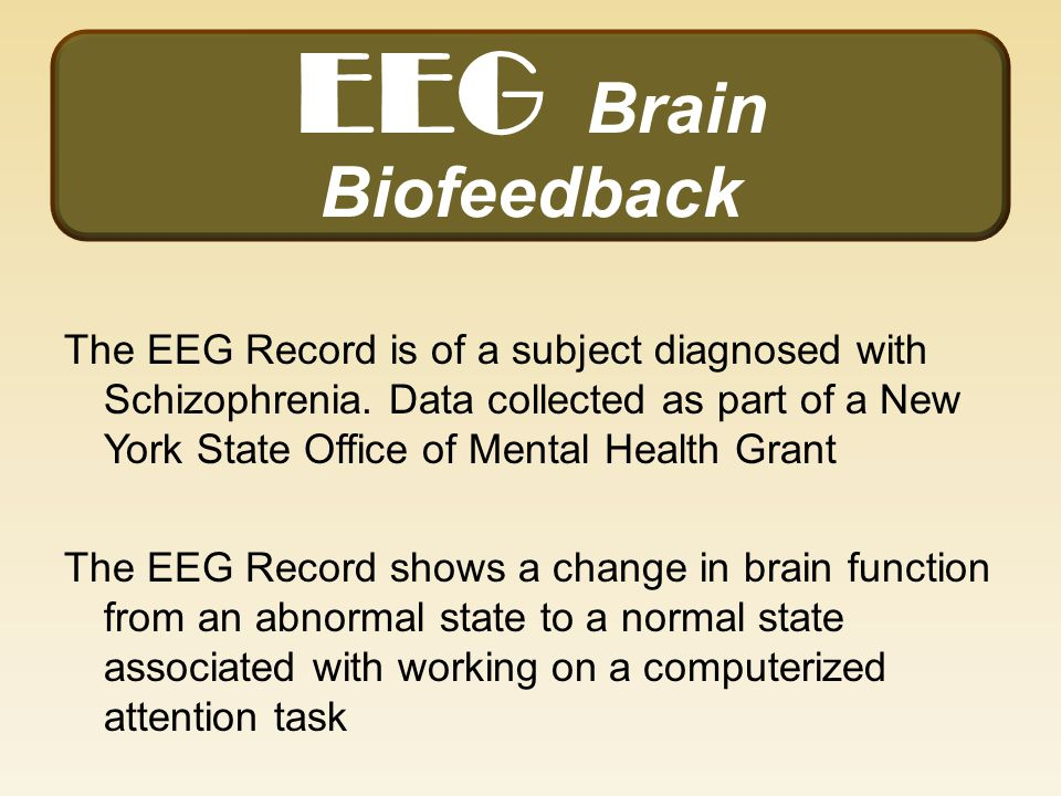 EEG Brain Biofeedback The EEG Record is of a subject diagnosed with Schizophrenia.