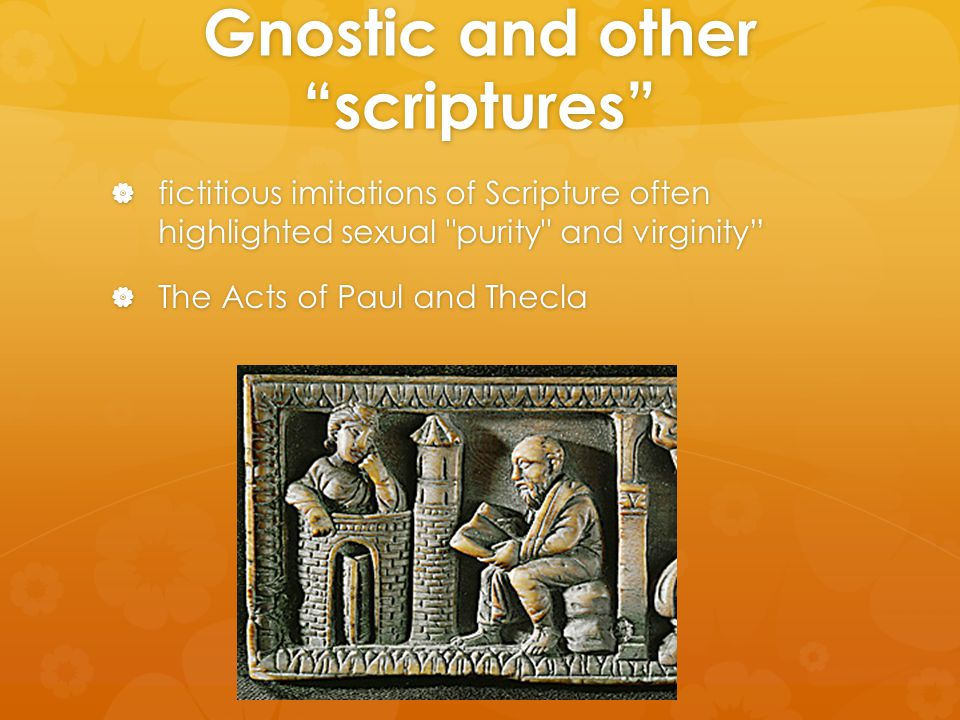 "Gnostic and other ""scriptures""  fictitious imitations of Scripture often highlighted sexual"