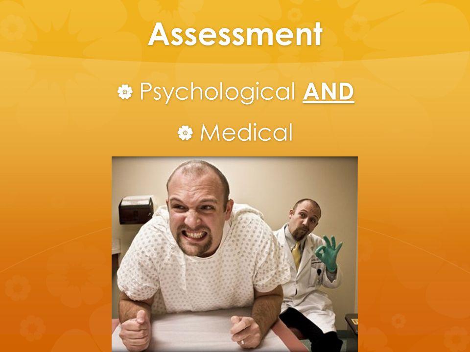 Assessment  Psychological AND  Medical