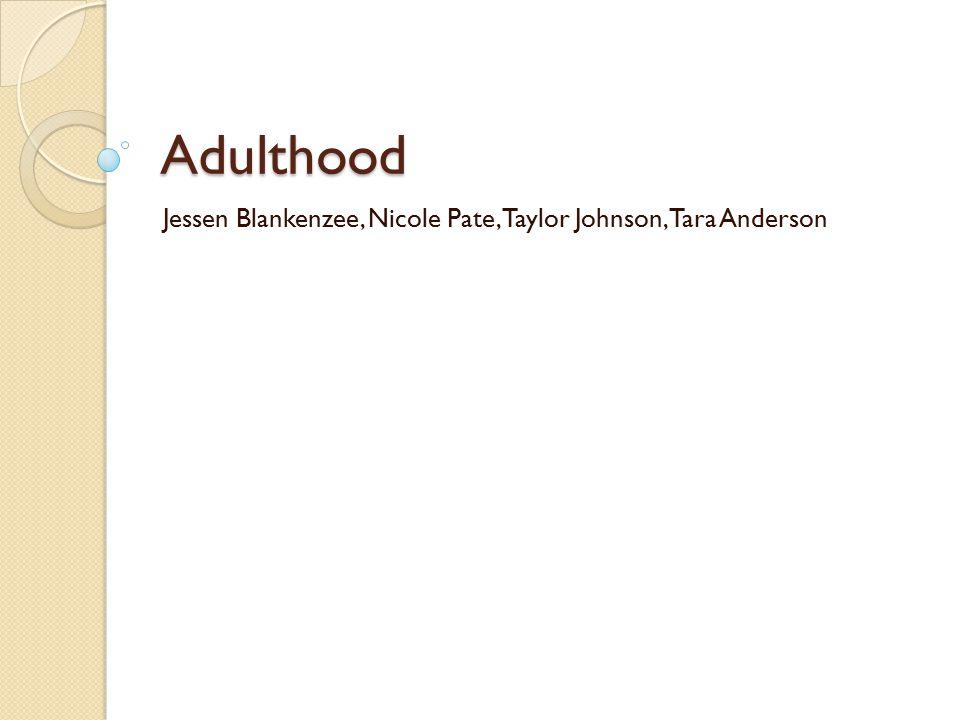 Adulthood Jessen Blankenzee, Nicole Pate, Taylor Johnson, Tara Anderson