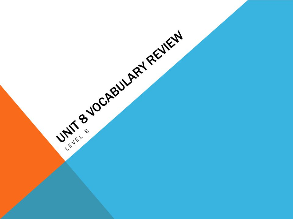 UNIT 8 VOCABULARY REVIEW LEVEL B