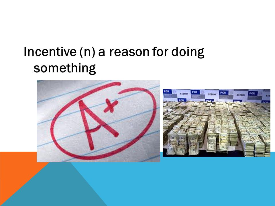 Incentive (n) a reason for doing something