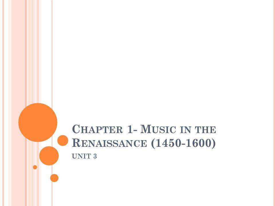 C HAPTER 1- M USIC IN THE R ENAISSANCE (1450-1600) UNIT 3