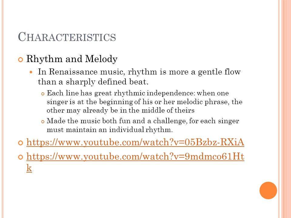 C HARACTERISTICS Rhythm and Melody In Renaissance music, rhythm is more a gentle flow than a sharply defined beat. Each line has great rhythmic indepe