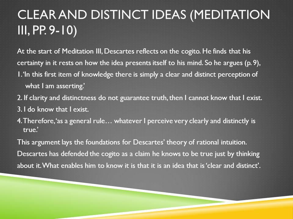 CLEAR AND DISTINCT IDEAS (MEDITATION III, PP. 9-10) At the start of Meditation III, Descartes reflects on the cogito. He finds that his certainty in i