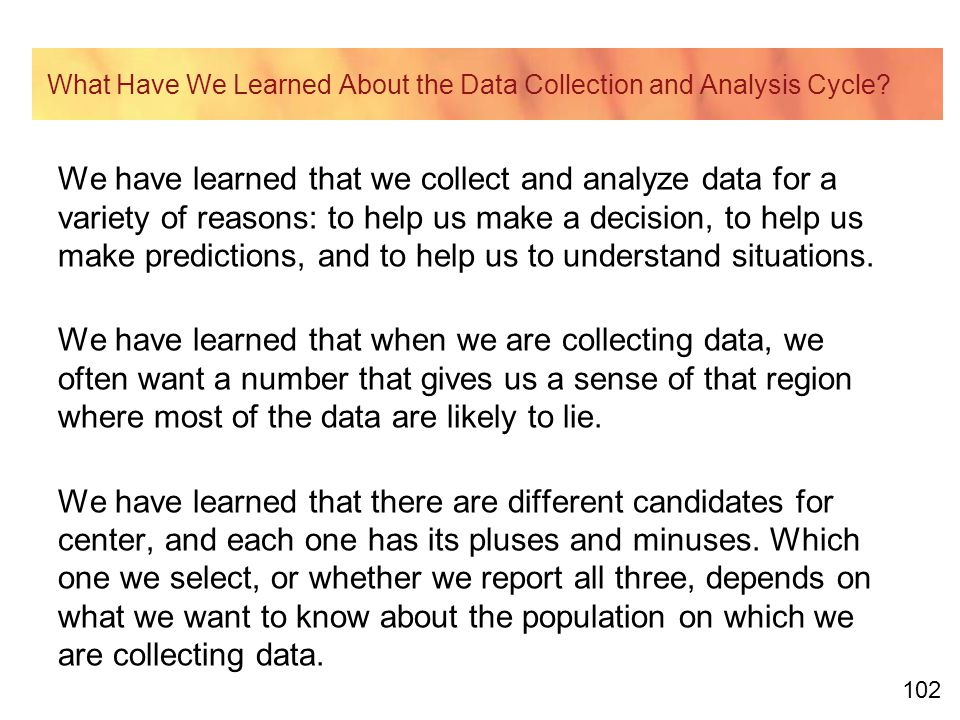 102 What Have We Learned About the Data Collection and Analysis Cycle.