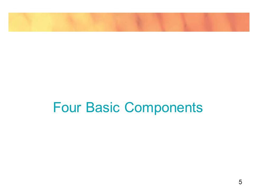 5 Four Basic Components