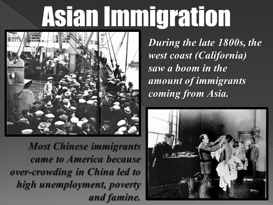Asian Immigration During the late 1800s, the west coast (California) saw a boom in the amount of immigrants coming from Asia. Most Chinese immigrants