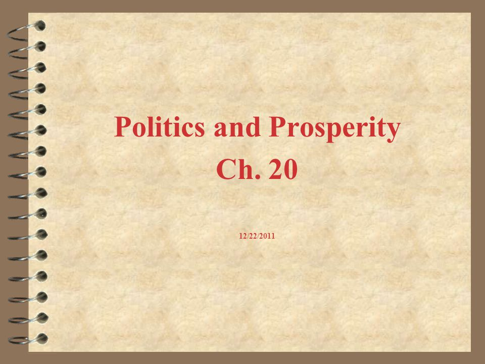 Politics and Prosperity Ch. 20 12/22/2011