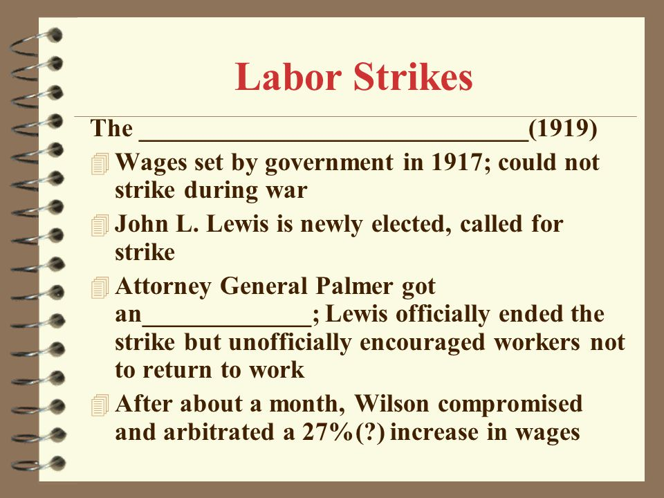Labor Strikes The ______________________________(1919) 4 Wages set by government in 1917; could not strike during war 4 John L.