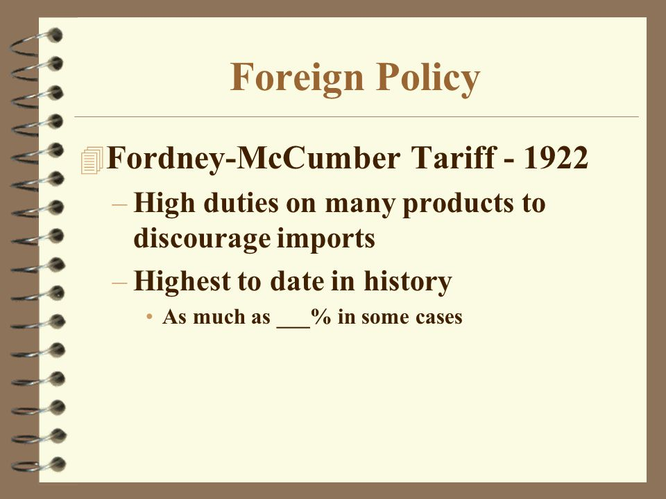 Foreign Policy 4 Fordney-McCumber Tariff - 1922 –High duties on many products to discourage imports –Highest to date in history As much as ___% in some cases