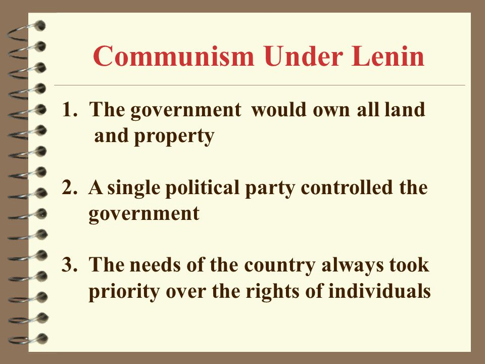 Communism Under Lenin 1.The government would own all land and property 2.