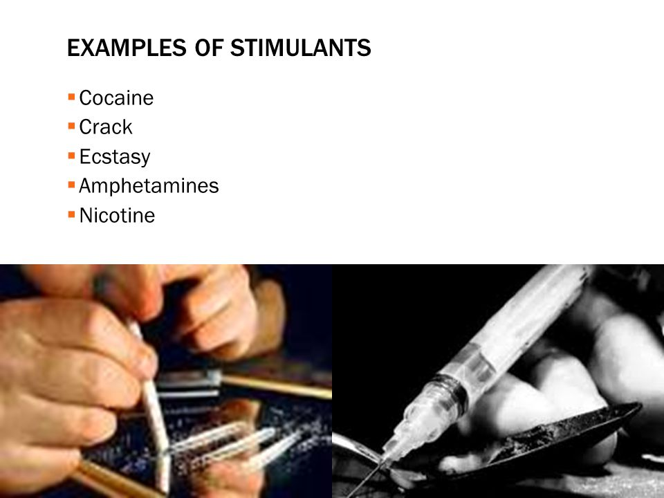 EXAMPLES OF STIMULANTS  Cocaine  Crack  Ecstasy  Amphetamines  Nicotine