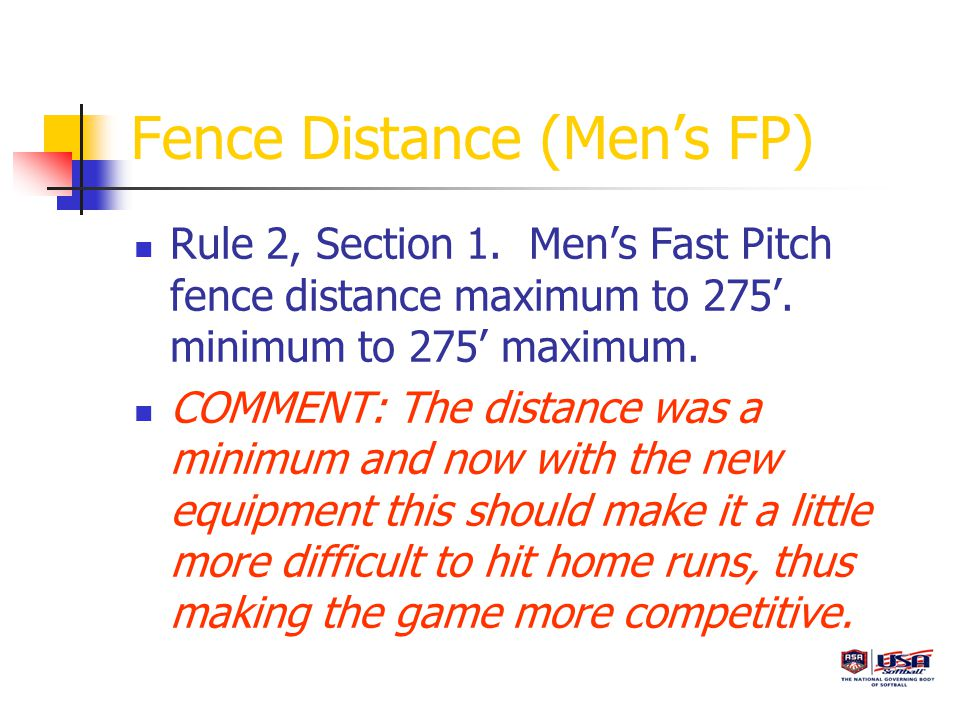 Fence Distance (Men's FP) Rule 2, Section 1. Men's Fast Pitch fence distance maximum to 275'.