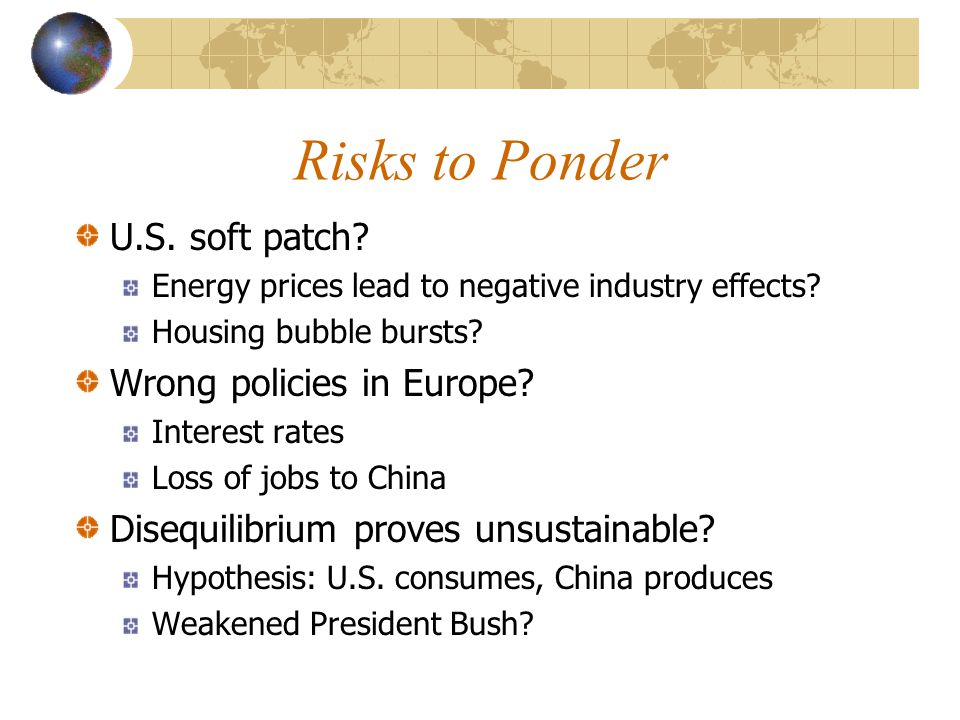 Risks to Ponder U.S. soft patch. Energy prices lead to negative industry effects.