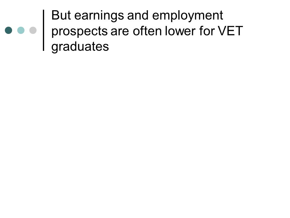 But earnings and employment prospects are often lower for VET graduates