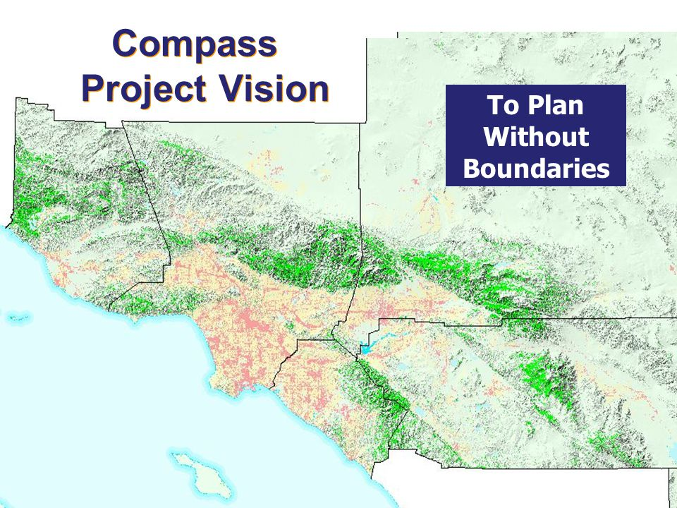 Southern California Association of Governments Compass Project Vision To Plan Without Boundaries